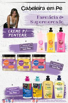 Cremes de Pentear Liberados encontrados em Farmácia e Supermercado - Skala (versões de produtos No Poo) e Seda (versões de produtos Low Poo)