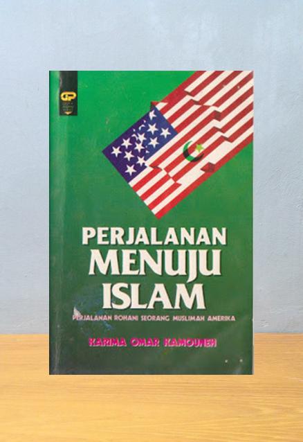 PERJALANAN MENUJU ISLAM: PERJALANAN ROHANI SEORANG MUSLIMAH AMERIKA, Karima Omar Kamouneh