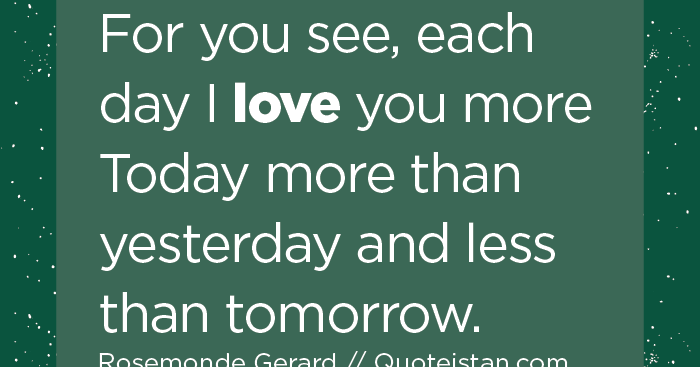 For You See, Each Day I #love You More Today More Than