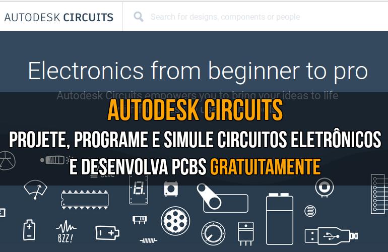 AutoDesk Circuits - Projete, programe e simule circuitos eletrônicos e PCBs.
