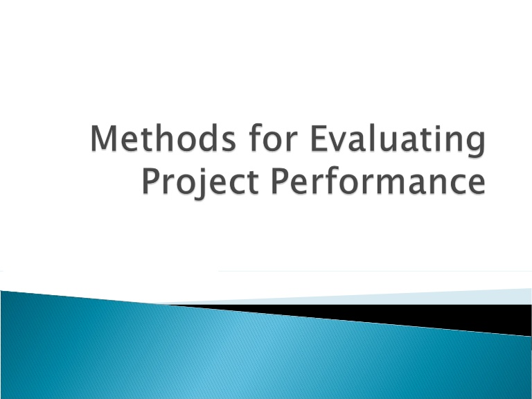 the ways of evaluating project effectiveness Through the identification of the highlights and lowlights of the project, evaluation draws conclusions which can inform future decision making.