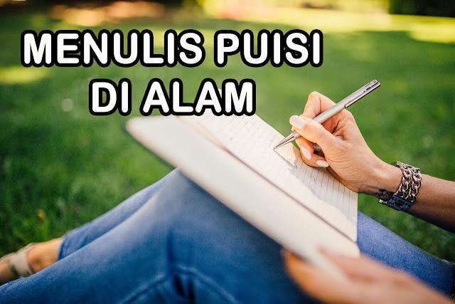 Tips Menulis Puisi ketika Melakukan Perjalanan di Alam