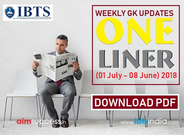Weekly Current Affairs One Liners (01 July - 08 June) 2018: Download Now