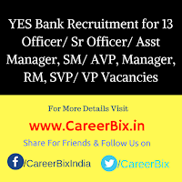 YES Bank Recruitment for 13 Officer/ Sr Officer/ Asst Manager, SM/ AVP, Manager, RM, SVP/ VP Vacancies