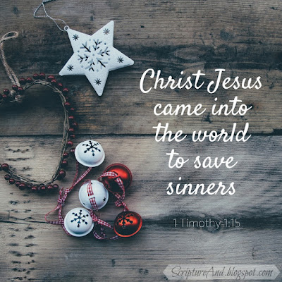 Why Was Jesus Born? 1 Timothy 1:15 To save sinners   scriptureand.blogspot.com