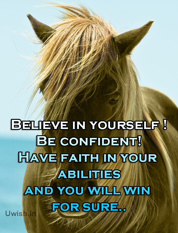 Believe in Yourself! Be Confident! Have faith in your abilities and you will win for sure with horse background
