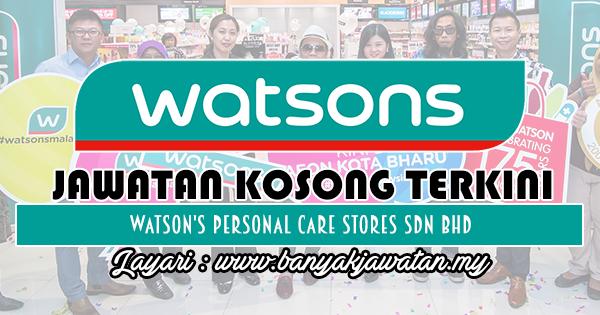 Jawatan Kosong 2018 di Watson's Personal Care Stores Sdn Bhd
