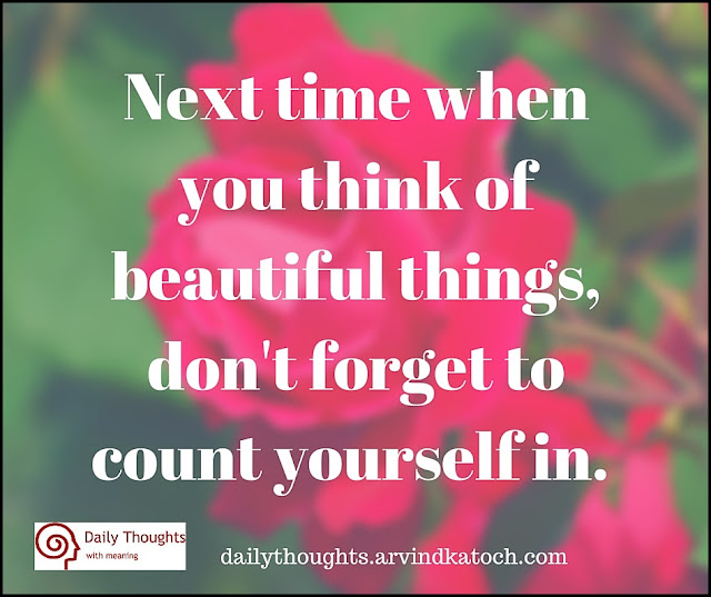 Daily Thought, Meaning, Next time, think, beautiful things. count, Quote