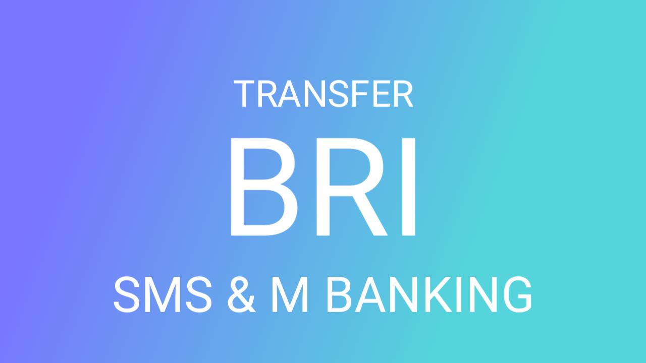 Cara Transfer BRI ke BRI Via SMS dan M Banking