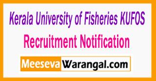 Kerala University of Fisheries and Ocean Studies (KUFOS ) Recruitment Notification 2017