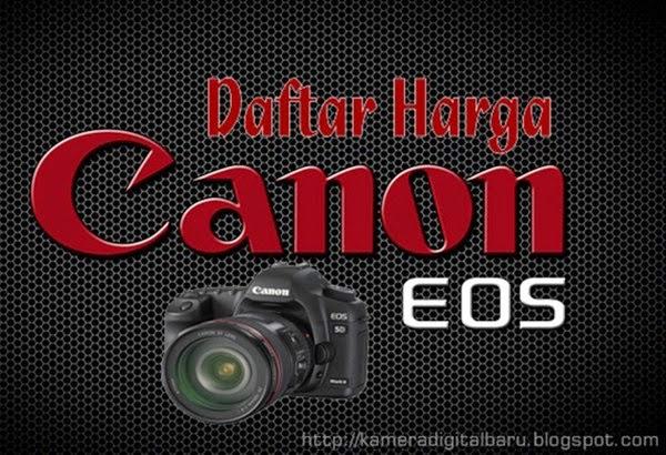 Daftar Harga Kamera DSLR Merk Canon Terbaru