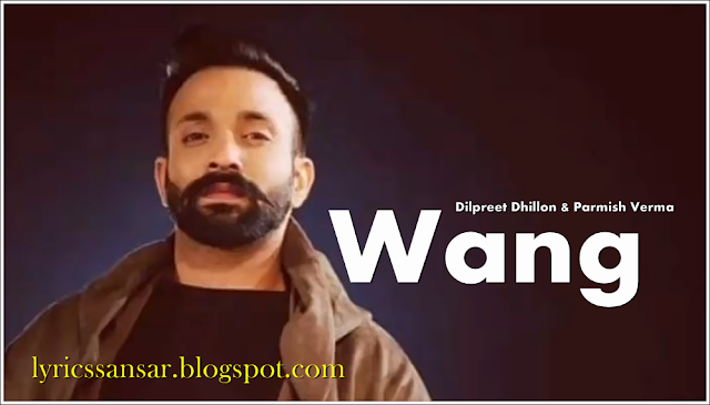 Wang Lyrics : Dilpreet Dhillon & Parmish Verma | Desi Crew