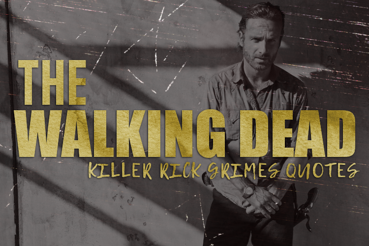 Oh So Geeky 15 Killer Quotes By The Walking Deads Rick Grimes