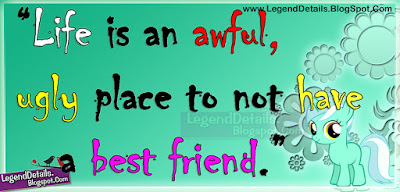 beautiful quotes on life with images:life is an awful, ugly place to not have best friend,