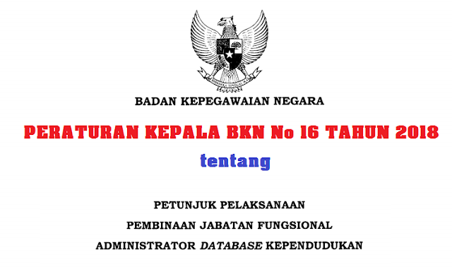 Tentang Petunjuk Pelaksanaan Pembinaan Jabatan Fungsional Administrator Database Kependudu PERATURAN BKN NOMOR 16 TAHUN 2018 TENTANG TENTANG PETUNJUK PELAKSANAAN PEMBINAAN JABATAN FUNGSIONAL ADMINISTRATOR DATABASE KEPENDUDUKAN