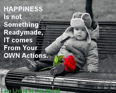 beautiful quotes on life:happiness is not something ready made, it comes from your own actions.