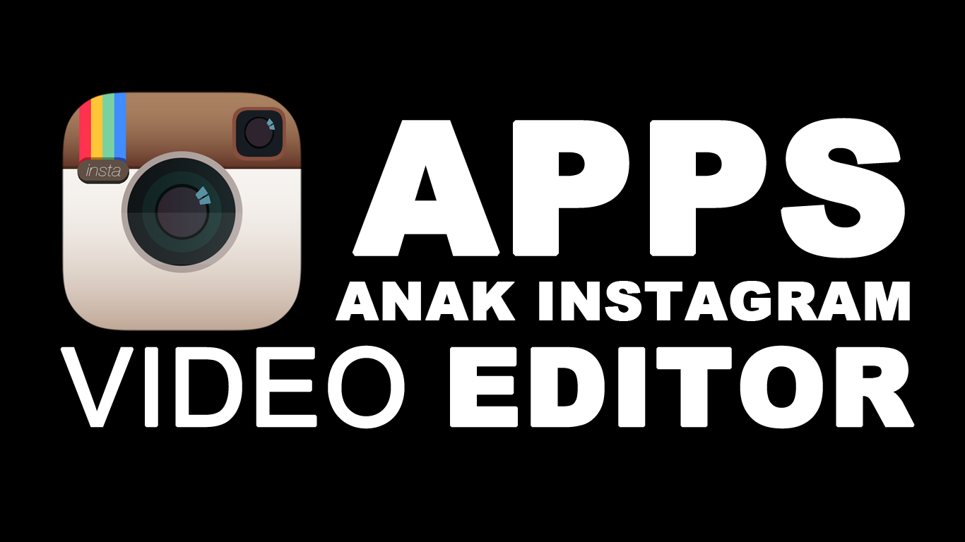 Aplikasi Android Edit Video Untuk Instagram Anak Instagram