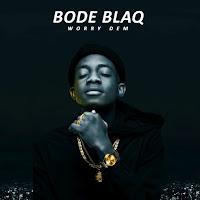 Bode Blaq - Worry Dem