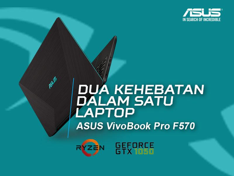 Dua Kehebatan dalam Satu Laptop, Selamat Datang VivoBook Pro F570 !