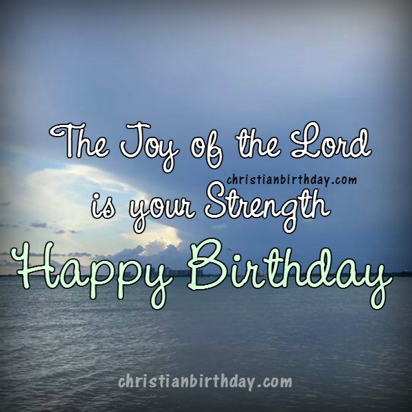 Happy Birthday Nice Christian Quotes The Joy of The Lord is your – Christian Birthday Verses for Cards