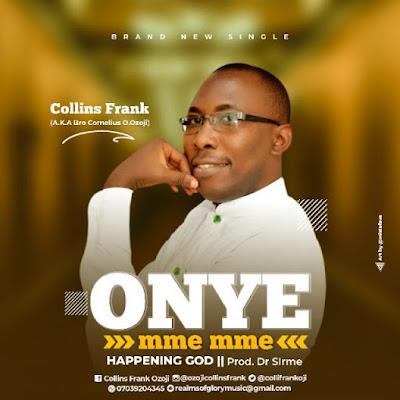 [Music + Lyrics]: Collins Frank – Onye Mme Mme (No You No Me)