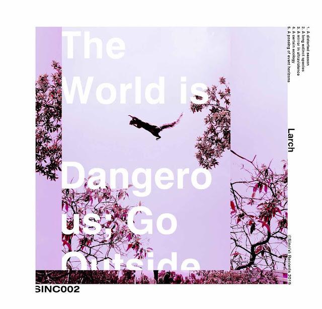 """Larch s'interroge sur le monde avec l'EP """"The World is Dangerous; Go Outside"""""""