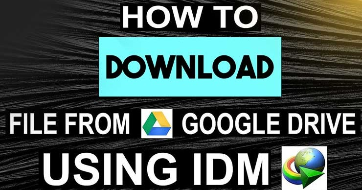 how to download video from google drive with idm