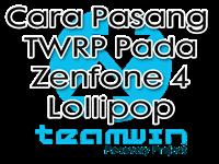 Cara Pasang TWRP Pada Zenfone 4 Lollipop