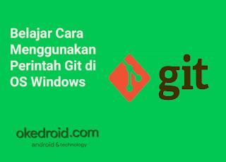 Belajar Cara Menggunakan Perintah Git di OS Windows