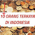 MENGEJUTKAN...!!!  Inilah Daftar 10 Orang Terkaya DI INDONESIA, Nomor satu akan Membuat Anda Terkejut !!! Bantu Sebarluaskan
