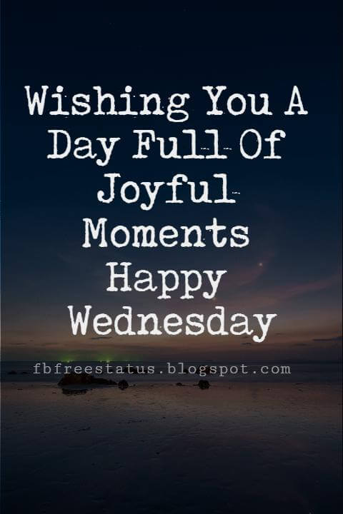 Happy Wednesday Pictures, Wishing You A Day Full Of Joyful Moments Happy Wednesday.