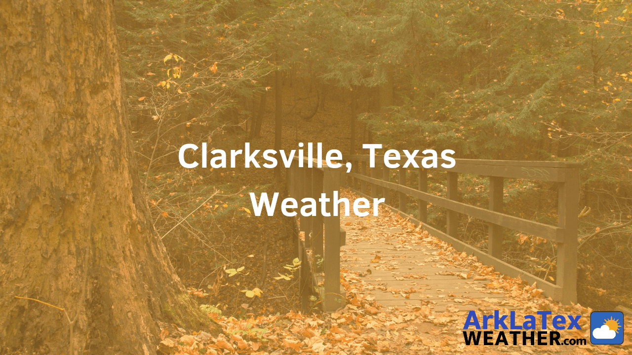 Clarksville, Texas, Weather Forecast, Red River County, Clarksville weather, RedRiver.News, ArkLaTexWeather.com