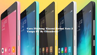 Cara Flashing Xiaomi Redmi Note 2 Tanpa PC