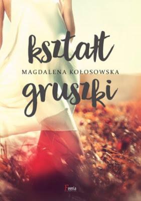 Magdalena Kołosowska - Kształt gruszki