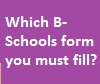 Which B-Schools forms to fill