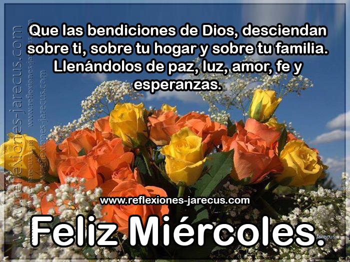 Que las bendiciones de Dios desciendan sobre ti, sobre tu hogar y sobre tu familia, llenándolas de paz, luz, amor, fe y esperanzas. Feliz miércoles