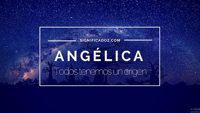 Significado y origen del Nombre Angélica ¿Que Significa?