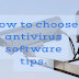 How to choose antivirus software tips.