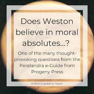 Does Weston believe in moral absolutes - one of the questions from the Perelandra e-Guide