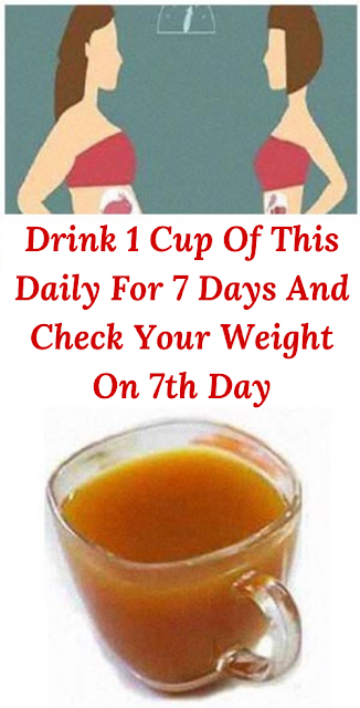 Drink 1 Cup Of This Daily For 7 Days And Check Your Weight On 7th Day
