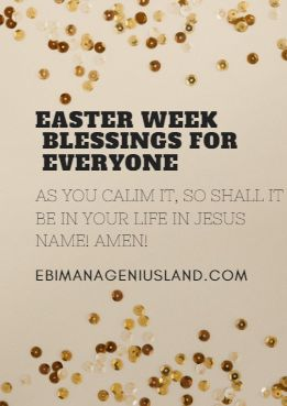 EASTER WEEK BLESSINGS FOR EVERYONE
