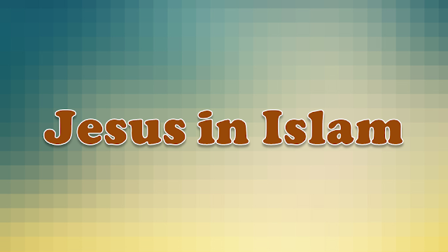 What do the Muslims believe about Jesus the son of Mary
