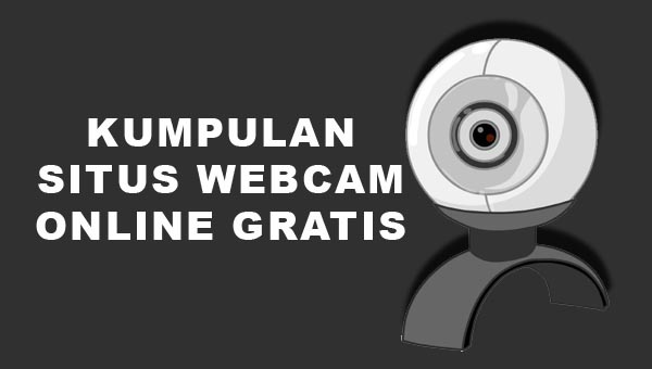 Kumpulan Situs Penyedia WebCam Online Gratis Terbaik