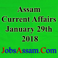 Assam Current Affairs 29th January 2018
