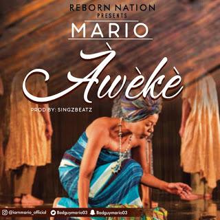 DOWNLOAD MP3: Mario - Aweke (Prod. By Singzbeatz)