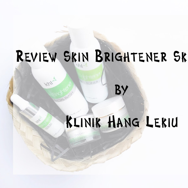 Review Skin Brightener Skincare Klinik Hang Lekiu