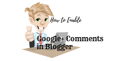 How to Enable Google+ Comment in Blogger