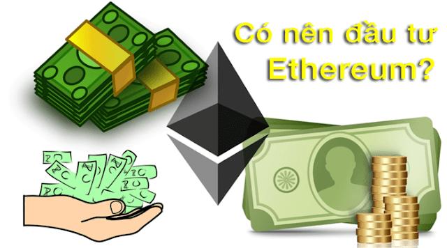 Có nên đầu tư vào Ethereum? Hướng dẫn cách đầu tư Ethereum uy tín và an toàn 2018