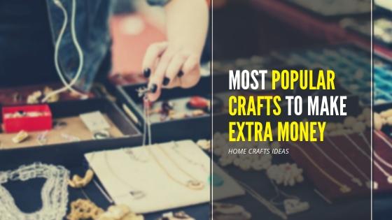Most Popular Crafts To Make Extra Money