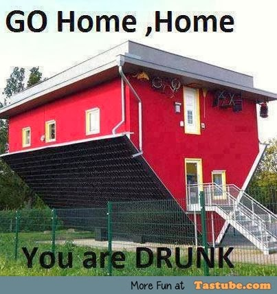 Go home ! home you are drunk